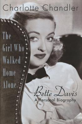 The Girl Who Walked Home Alone: Bette Davis: A Personal Biography - Chandler, Charlotte