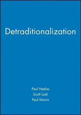 Detraditionalization - Lash, Scott (Editor), and Morris, Paul (Editor), and Heelas, Paul (Editor)