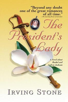 The President's lady : a novel about Rachel and Andrew Jackson. - Stone, Irving