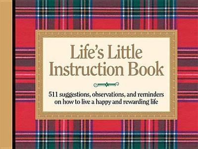 Lifes Little Instruction Book: 511 Suggestions, Observations, and Reminders on How to Live a Happy and Rewarding Life - Brown, H.Jackson