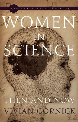 Women in Science: Then and Now - Gornick, Vivian