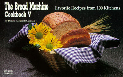 The Bread Machine Cookbook V: Favorite Recipes from 100 Kitchens - German, Donna Rathmell