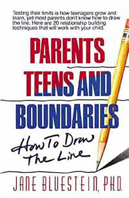 Parents, Teens and Boundaries: How to Draw the Line - Bluestein, Jane, Dr., Ph.D.