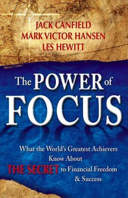The Power of Focus: How to Hit Your Business, Personal and Financial Targets with Absolute Certainty - Canfield, Jack, and Hansen, Mark Victor, and Hewitt, Les