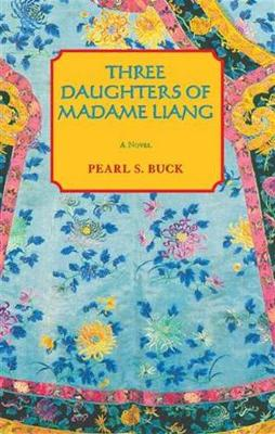 Three Daughters of Madame Liang - Buck, Pearl S