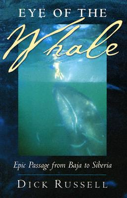 Eye of the Whale: Epic Passage from Baja to Siberia - Russell, Dick