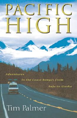 Pacific High: Adventures in the Coast Ranges from Baja to Alaska - Palmer, Tim