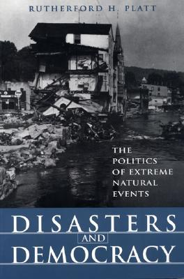 Disasters and Democracy: The Politics of Extreme Natural Events - Platt, Rutherford H, and O'Donnell, Beth (Contributions by), and Scherf, David (Contributions by)