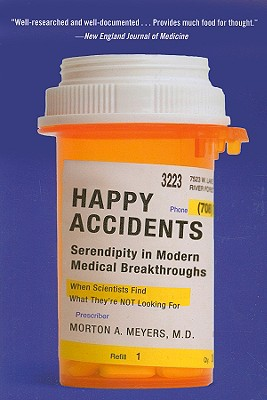 Happy Accidents: Serendipity in Modern Medical Breakthroughs - Meyers, Morton A