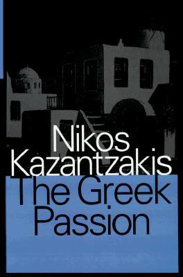 Greek Passion - Kazantzakis, Nikos