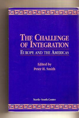 The Challenge of Integration: Europe and the Americas - Smith, Peter H