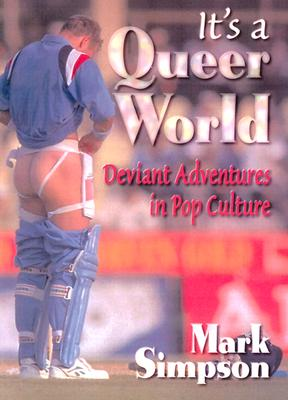 It's a Queer World: Deviant Adventures in Pop Culture - Simpson, Mark, and Dececco, John