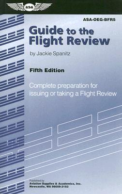 Guide to the Flight Review: Complete Preparation for Issuing or Taking a Flight Review - Spanitz, Jackie