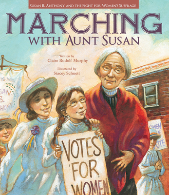 Marching with Aunt Susan: Susan B. Anthony and the Fight for Women's Suffrage - Murphy, Claire Rudolf