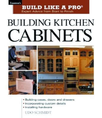 Building Kitchen Cabinets - Schmidt, Udo