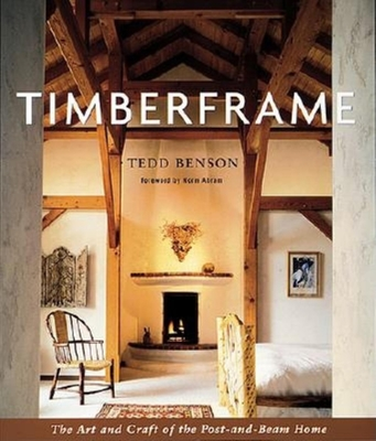 Timberframe: The Art and Craft of the Post-And-Beam Home - Benson, Tedd, and Abram, Norm (Foreword by)