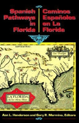 Spanish Pathways in Florida, 1492-1992 - Mormino, Gary (Editor), and Henderson, Ann L (Editor), and Cano, Carlos J (Translated by)
