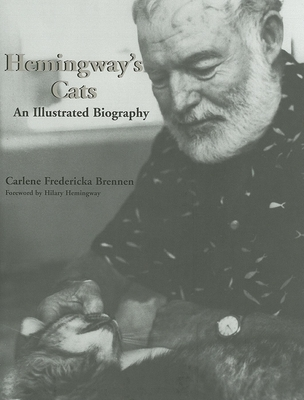 Hemingway's Cats: An Illustrated Biography - Brennen, Carlene Fredericka, and Hemingway, Hilary (Foreword by)