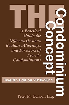 The Condominium Concept: A Practical Guide for Officers, Owners and Directors of Florida Condominiums - Dunbar, Peter M