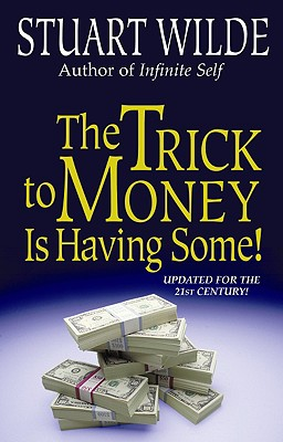The Trick to Money Is Having Some - Wilde, Stuart