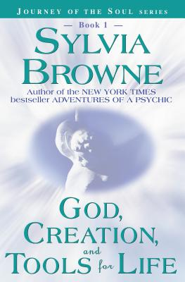 God, Creation, and Tools for Life - Browne, Sylvia, and Francine