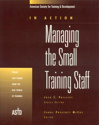 Managing the Small Training Staff - McCoy, Carol Prescott (Editor), and Phillips, Jack J, PH.D. (Editor)