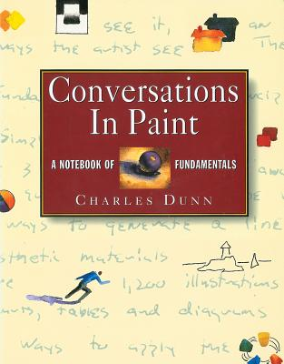 Conversations in Paint: A Notebook of Fundamentals - Dunn, Charles