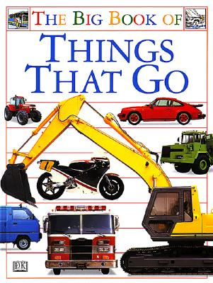 Big Book of Things That Go - Dorling Kindersley Publishing, and Bown, Deni, and DK Publishing