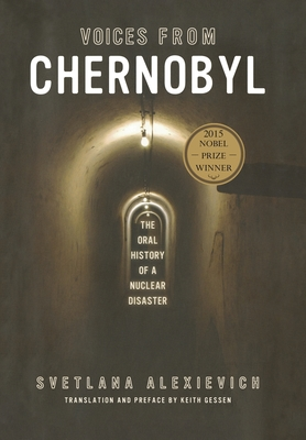 Voices from Chernobyl - Alexievich, Svetlana, and Gessen, Keith (Translated by)