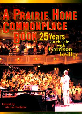 A Prairie Home Commonplace Book: 25 Years on the Air with Garrison Keillor - Keillor, Garrison, and Pankake, Marcia (Editor)