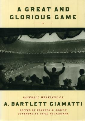 A Great and Glorious Game: Baseball Writings of A. Bartlett Giamatti - Giamatti, A Bartlett, and Robson, Kenneth (Editor), and Halberstam, David (Foreword by)