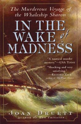 In the Wake of Madness: The Murderous Voyage of the Whaleship Sharon - Druett, Joan