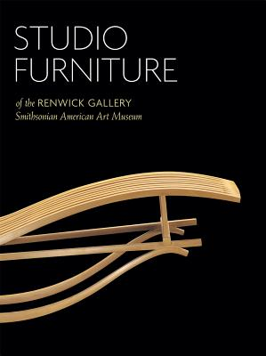 Studio Furniture of the Renwick Gallery: Smithsonian American Art Museum - Fitzgerald, Oscar P, and Greenhalgh, Paul (Foreword by)