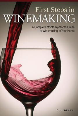 First Steps in Winemaking: A Complete Month-By-Month Guide to Winemaking in Your Home - Berry, Cyril J J