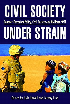 Civil Society Under Strain: Counter-Terrorism Policy, Civil Society and Aid Post-9/11 - Howell, Jude (Editor), and Lind, Jeremy (Editor)