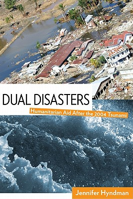Dual Disasters: Humanitarian Aid After the 2004 Tsunami - Hyndman, Jennifer