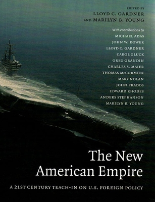 The New American Empire: A 21st-Century Teach-In on U.S. Foreign Policy - Gardner, Lloyd C (Editor), and Young, Marilyn B (Editor)