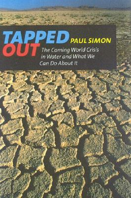 Tapped Out: The Coming World Crisis in Water and What We Can Do about It - Simon, Paul