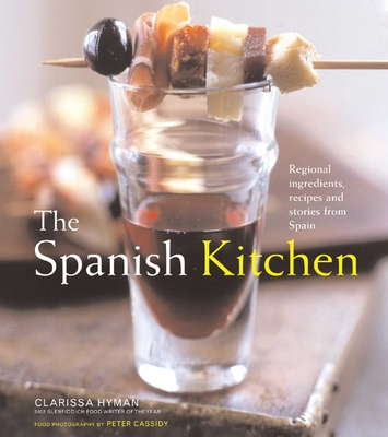 The Spanish Kitchen: Regional Ingredients, Recipes, and Stories from Spain - Hyman, Clarissa, and Cassidy, Peter (Photographer)