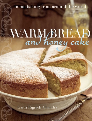 Warm Bread and Honey Cake: Home Baking from Around the World - Pagrach-Chandra, Gaitri, and Courtier, Vanessa (Photographer)