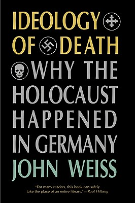Ideology of Death: Why the Holocaust Happened in Germany - Weiss, John