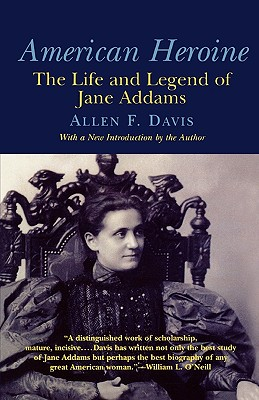 American Heroine: The Life and Legend of Jane Addams - Davis, Allen Freeman (Introduction by)