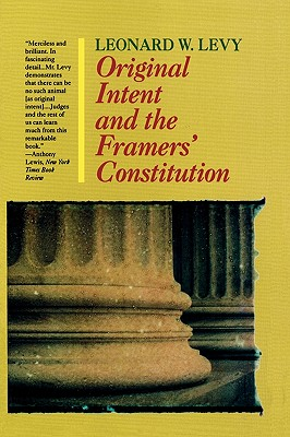 Original Intent and the Framers' Constitution - Levy, Leonard Williams