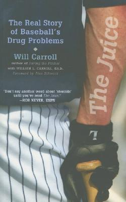 The Juice: The Real Story of Baseball's Drug Problems - Carroll, Will, and Carroll, William L, M.D., and Schwarz, Alan (Foreword by)