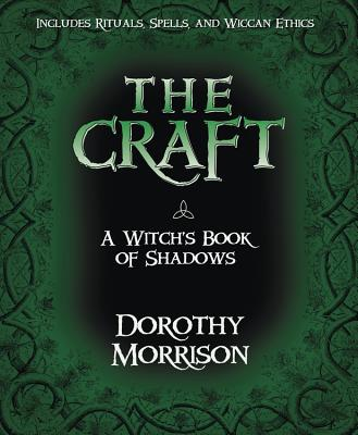 The Craft: A Witch's Book of Shadows - Morrison, Dorothy, and Buckland, Raymond (Foreword by)