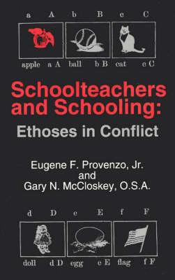 Schoolteachers and Schooling: Ethoses in Conflict - Provenzo, Eugene F, Dr., Jr., and McCloskey, Gary N, and Unknown