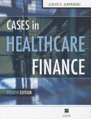 Cases in Healthcare Finance - Gapenski, Louis C, Ph.D.