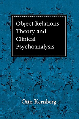 Object Relations Theory and Clinical Psychoanalysis - Kernberg, Otto F, Dr., M.D.