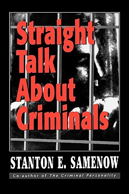 Straight Talk about Criminals: Understanding and Treating Antisocial Individuals - Samenow, Stanton E, Ph.D.