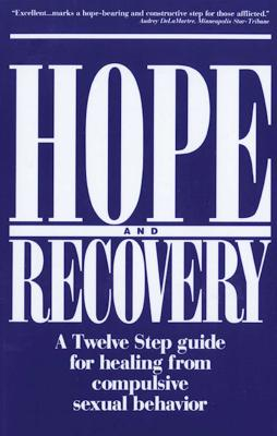 Hope and Recovery: A Twelve Step Guide for Healing from Compulsive Sexual Behavior - Hazelden Publishing, and Hunter, Mic, Dr., and Anonymous
